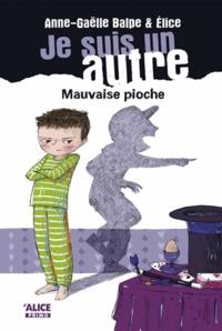 Anne-Gaëlle Balpe et  Elice - Je suis un autre Tome 3 : Mauvaise pioche.