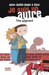 Anne-Gaëlle Balpe et  Elice - Je suis un autre Tome 4 : Trio gagnant.