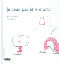 Anne-Gaëlle Balpe et Isabelle Carrier - Je veux pas être mort !.
