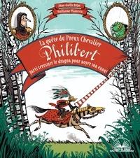 Anne-Gaëlle Balpe et Guillaume Plantevin - La quête du Preux Chevalier Philibert parti terrasser le dragon pour noyer son ennui.