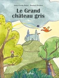 Anne-Gaëlle Balpe et Barbara Rothen - Le grand château gris.