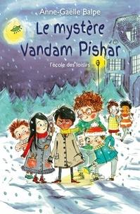 Anne-Gaëlle Balpe - Le mystère Vandam Pishar.