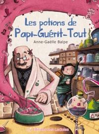 Anne-Gaëlle Balpe - Les potions de Papi-guérit-Tout.