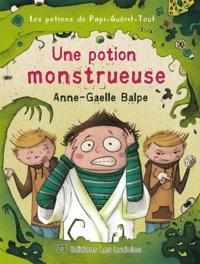 Anne-Gaëlle Balpe - Les potions de papi-guérit-tout - Une potion monstrueuse.