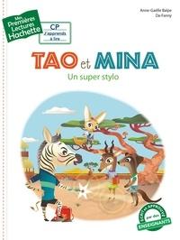 Anne-Gaëlle Balpe - Premières lectures CP2 Tao et Mina - Un super stylo.