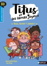 Anne-Gaëlle Balpe - Titus et les lamas joyeux  : Nous, dormir ? Jamais !.