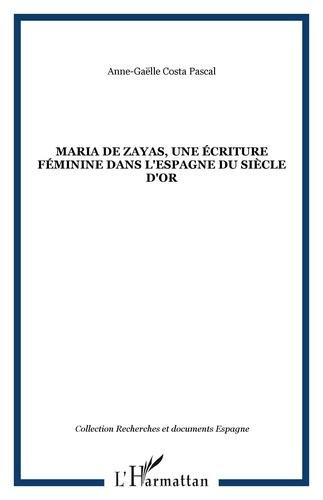 Anne-Gaëlle Costa Pascal - Maria de Zayas, une écriture féminine dans l'Espagne du Siècle d'Or - Une poétique de la séduction.