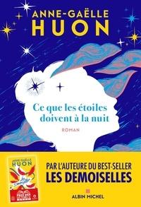 Anne-Gaëlle Huon - Ce que les étoiles doivent à la nuit.