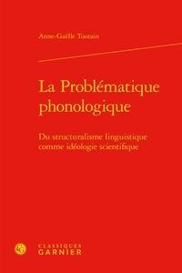 Anne-Gaëlle Toutain - La problématique phonologique - Du structuralisme linguistique comme idéologie scientifique.