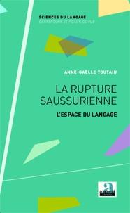 Anne-Gaëlle Toutain - La rupture saussurienne - L'espace du langage.