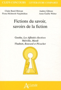 Anne-Gaëlle Weber et Claire Barel-Moisan - Fictions du savoir, savoirs de la fiction - Goethe, Les Affinités électives ; Melville, Mardi ; Flaubert, Bouvard et Pécuchet.