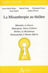 Anne-Gaëlle Weber et Muriel Cunin - La Misanthropie au théâtre - Ménandre, Le Bourru ; Shakespeare, Timon d'Athènes ; Molière, Le Misanthrope ; Hofmannsthal, L'Homme difficile.
