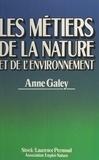 Anne Galey et Dominique Bigourdan - Les métiers de la nature et de l'environnement.