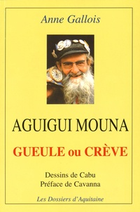 Anne Gallois - Aguigui Mouna - Gueule ou crève.