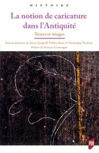 Anne Gangloff et Valérie Huet - La notion de caricature dans l'Antiquité - Textes et images.