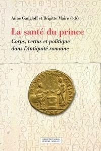 Anne Gangloff et Brigitte Maire - La santé du prince - Corps, vertus et politique dans l'Antiquité romaine.