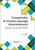 Anne Gardère - Comprendre le nouveau paysage intercommunal après la loi NOTRe.