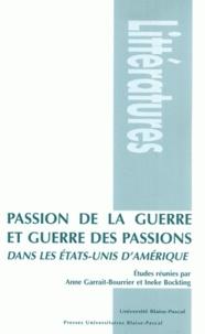 Anne Garrait-Bourrier et Ineke Bockting - Passion de la guerre et guerre des passions dans les Etats-Unis d'Amérique.