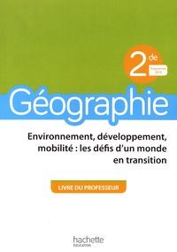 Géographie 2de Environnement, développement, mobilité : les défis d'un monde en transition- Livre du professeur - Anne Gasnier |