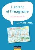 Anne Gatecel - L'enfant et l'imaginaire - Jouer, créer, rêver.