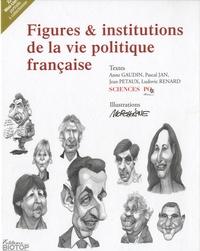 Anne Gaudin et Pascal Jan - Figures & institutions de la vie politique française.
