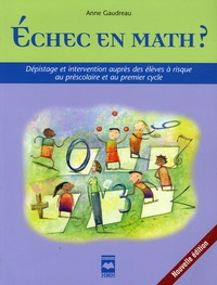 Anne Gaudreau - Echec en math ? - Dépistage et intervention auprès des élèves à risque au préscolaire et au premier cycle.