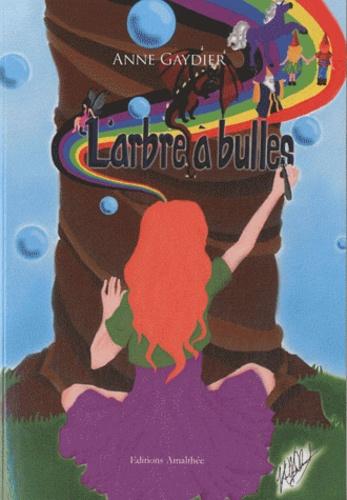 Anne Gaydier - L'arbre à bulles.