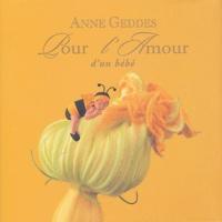 Anne Geddes - Pour l'Amour d'un bébé.