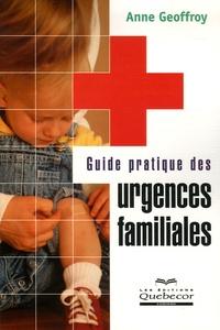 Anne Geoffroy - Guide pratique des urgences familiales.