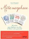 Anne Ghesquière - Métamorphose - 84 cartes pour déployer vos ailes et libérer votre potentiel.