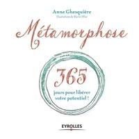Anne Ghesquière - Métamorphose - 365 jours pour libérer votre potentiel.