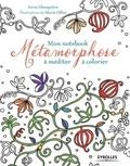 Anne Ghesquière et Marie Ollier - Mon notebook Métamorphose à méditer à colorier.