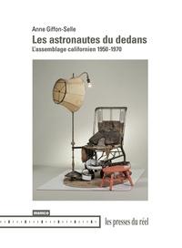 Anne Giffon-Selle - Les Astronautes du dedans - L'assemblage californien 1950-1970.