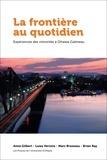 Anne Gilbert et Luisa Veronis - La frontière au quotidien - Expériences des minorités à Ottawa-Gatineau.