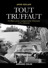 Anne Gillain - Tout Truffaut - 23 films pour comprendre l'homme et le cinéaste.