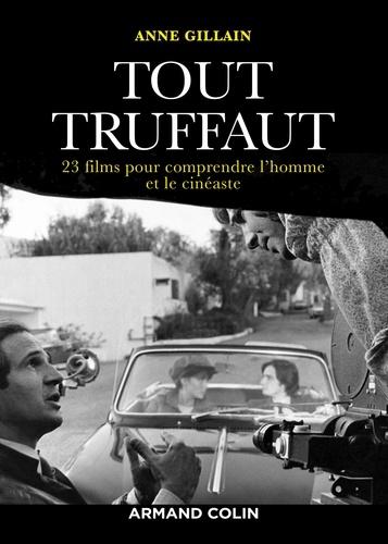 Tout Truffaut. 23 films pour comprendre l'homme et le cinéaste