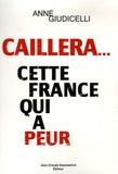 Anne Giudicelli - Caillera...cette France qui a peur.