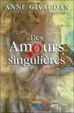 Anne Givaudan - Des Amours singulières.