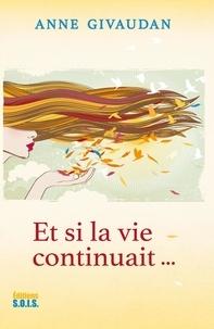 Anne Givaudan - Et si la vie continuait....