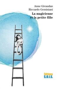 Anne Givaudan et Riccardo Geminiani - La magicienne et la petite fille - Un dialogue épistolaire sur les mystères de l'âme et de la vie.