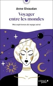 Anne Givaudan - Voyager entre les mondes - Mes expériences de voyage astral.