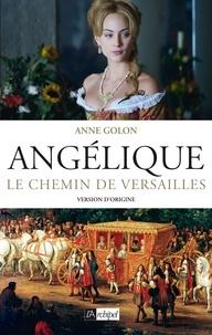 Anne Golon - Angélique, Le chemin de Versailles - Tome 2 - Version d'origine.
