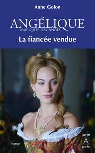 Anne Golon - Angélique, Tome 2 : La Fiancée vendue.