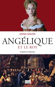Anne Golon - Angélique Tome 3 : Angélique et le Roy.