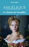 Anne Golon - Angélique Tome 6 : Le chemin de Versailles.