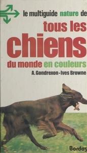 Anne Gondrexon-Ives Browne et André Delcourt - Tous les chiens du monde en couleurs.