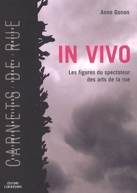 Anne Gonon - In vivo - Les figures du spectateur des arts de la rue.