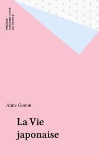 Anne Gonon - La vie japonaise.