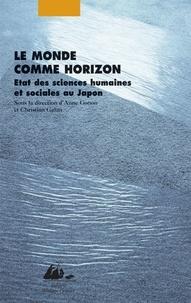 Anne Gonon et Christian Galan - Le monde comme horizon - Etat des sciences humaines et sociales au Japon.