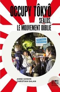 Anne Gonon et Christian Galan - Occupy Tôkyô - SEALDs, le mouvement oublié.